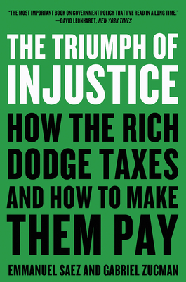The Triumph of Injustice: How the Rich Dodge Taxes and How to Make Them Pay Cover Image