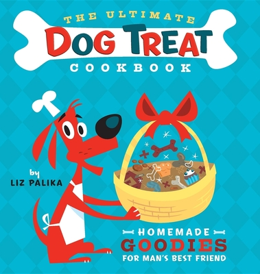 The Ultimate Dog Treat Cookbook: Homemade Goodies for Man's Best Friend Cover Image