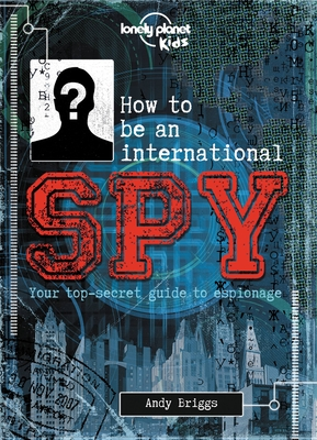 How to be an International Spy: Your Training Manual, Should You Choose to Accept it Cover Image