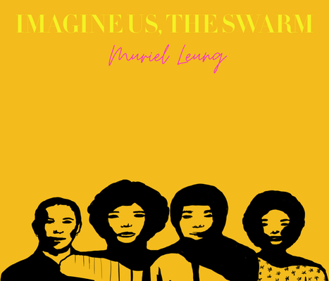 Imagine Us, the Swarm by Muriel Leung.