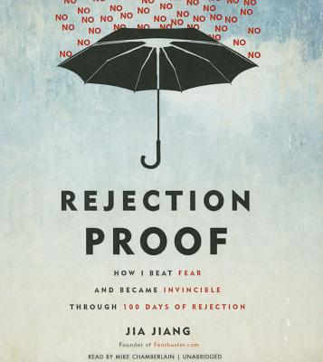 Rejection Proof: How I Beat Fear and Became Invincible Through 100 Days of Rejection Cover Image