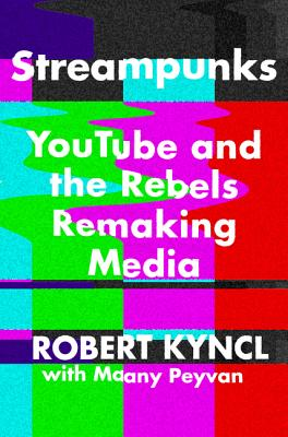Streampunks: YouTube and the Rebels Remaking Media Cover Image