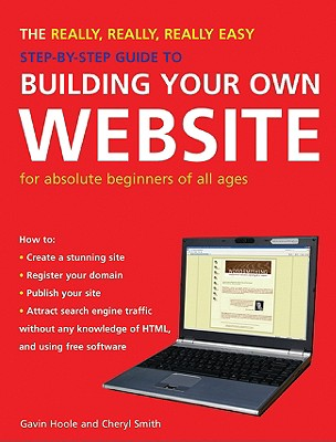 The Really, Really, Really Easy Step-By-Step Guide to Building Your Own Website: For Absolute Beginners of All Ages Cover Image
