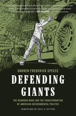 Defending Giants: The Redwood Wars and the Transformation of American Environmental Politics (Weyerhaeuser Environmental Books) Cover Image