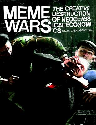 Meme Wars: The Creative Destruction of Neoclassical Economics Cover Image