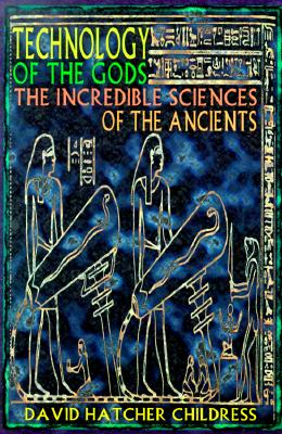 Technology of the Gods: The Incredible Sciences of the Ancients Cover Image