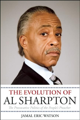 The Evolution of Al Sharpton: The Provocative Politics of the People's Preacher Cover Image