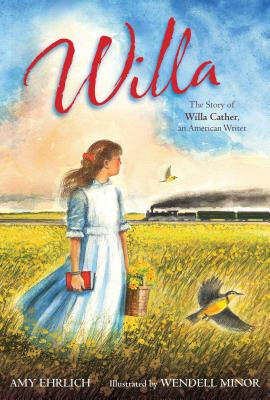 Willa: The Story of Willa Cather, an American Writer by Amy Ehrlich