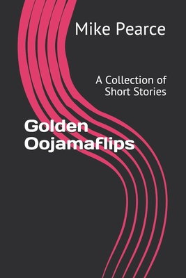 Golden Oojamaflips: A Collection of Short Stories Cover Image