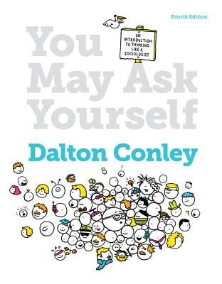 You May Ask Yourself: An Introduction to Thinking Like a Sociologist Cover Image