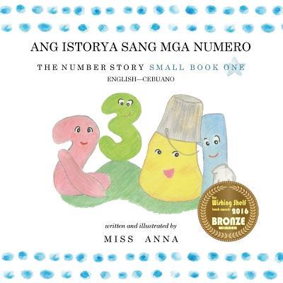 Number Story 1 ANG ISTORYA SANG MGA NUMERO: Small Book One English-Cebuano Cover Image