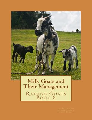Milk Goats and Their Management: Raising Goats Book 6 Cover Image