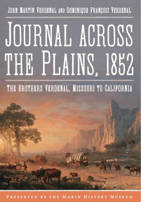 Journal Across the Plains, 1852: The Brothers Verdenal, Missouri to California (America Through Time) Cover Image