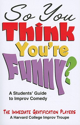 So You Think You're Funny?: A Student's Guide to Improv Comedy Cover Image