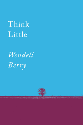 Think Little: Essays Wendell Berry, Counterpoint, $10,