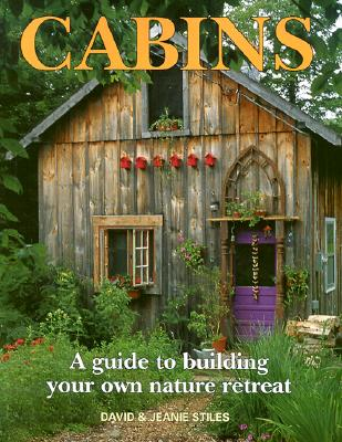 Cabins: A Guide to Building Your Own Nature Retreat Cover Image