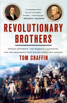 Revolutionary Brothers: Thomas Jefferson, the Marquis de Lafayette, and the Friendship that Helped Forge Two Nations Cover Image