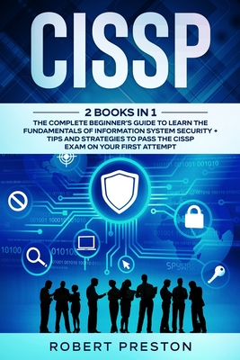 Cissp: The Complete Beginner's Guide to Learn the Fundamentals of Information System Security + Tips and Strategies to Pass t Cover Image