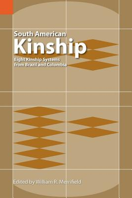 South American Kinship: Eight Kinship Systems from Brazil and Colombia Cover Image