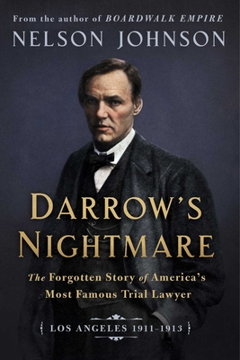 Darrow's Nightmare: The Forgotten Story of America's Most Famous Trial Lawyer: (Los Angeles 1911–1913) Cover Image