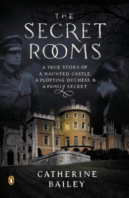 The Secret Rooms: A True Story of a Haunted Castle, a Plotting Duchess, and a Family Secret Cover Image
