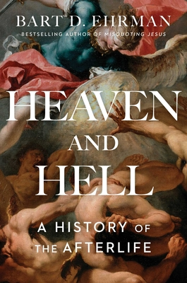Heaven and Hell: A History of the Afterlife Bart D. Ehrman, S&S, $28,