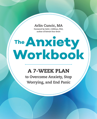 The Anxiety Workbook: A 7-Week Plan to Overcome Anxiety, Stop Worrying, and End Panic Cover Image