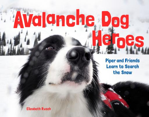 Avalanche Dog Heroes: Piper and Friends Learn to Search the Snow Cover Image
