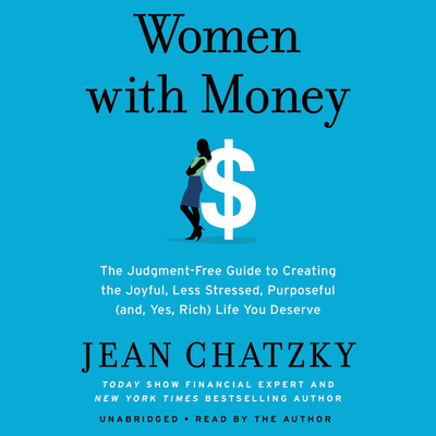 Women with Money Lib/E: The Judgment-Free Guide to Creating the Joyful, Less Stressed, Purposeful (And, Yes, Rich) Life You Deserve Cover Image