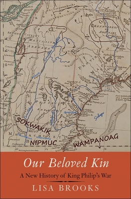 Our Beloved Kin: A New History of King Philip's War (The Henry Roe Cloud Series on American Indians and Modernity) Cover Image