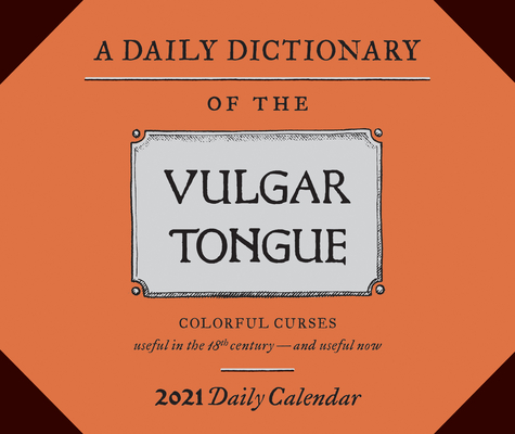 Daily Dictionary of the Vulgar Tongue 2021 Daily Calendar: (One Page a Day Calendar of Swear Words, British Historical Cursing Daily Calendar) Cover Image