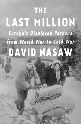 The Last Million: Europe's Displaced Persons from World War to Cold War cover