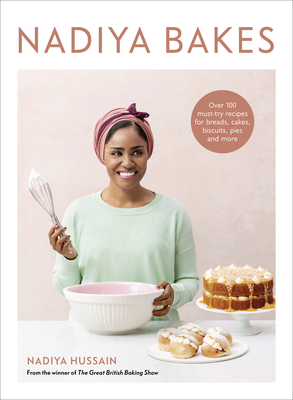 Nadiya Bakes: Over 100 Must-Try Recipes for Breads, Cakes, Biscuits, Pies, and More: A Baking Book Cover Image