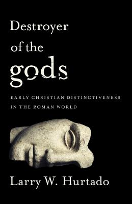 Destroyer of the Gods: Early Christian Distinctiveness in the Roman World Cover Image