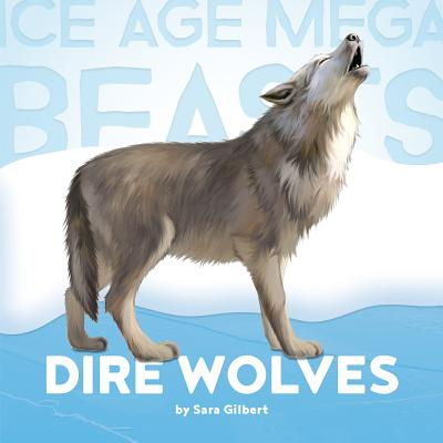 Ice Age Mega Beasts: Dire Wolves Cover Image