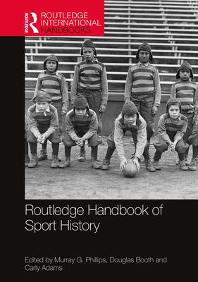 Routledge Handbook of Sport History (Routledge International Handbooks) Cover Image