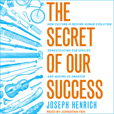 The Secret of Our Success: How Culture Is Driving Human Evolution, Domesticating Our Species, and Making Us Smarter Cover Image