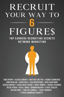 Recruit Your Way To 6 Figures: Top Earners Recruiting Secrets Network Marketing Cover Image