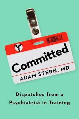 Committed: Dispatches from a Psychiatrist in Training Cover Image