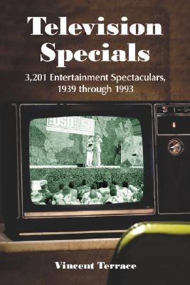 Television Specials: 3,201 Entertainment Spectaculars, 1939 Through 1993 Cover Image