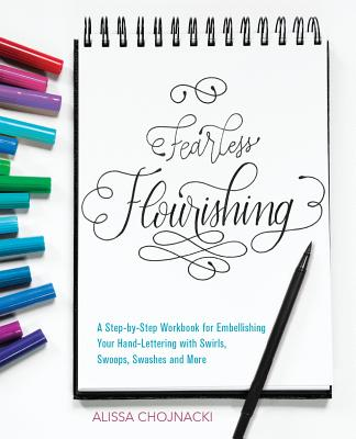 Fearless Flourishing: A Step-by-Step Workbook for Embellishing Your Hand Lettering with Swirls, Swoops, Swashes and More Cover Image