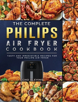 The Complete Philips Air fryer Cookbook: Tasty and Irresistible Recipes for Your Philips Air fryer Cover Image