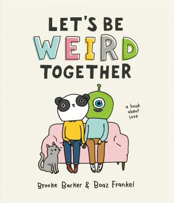 Let's Be Weird Together: A Book About Love Cover Image