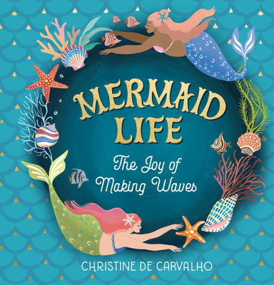 Mermaid Life: The Joy of Making Waves Cover Image