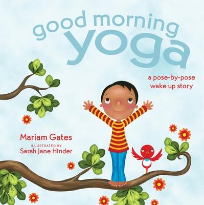 Good Morning Yoga: A Pose-by-Pose Wake Up Story (Good Night Yoga) Cover Image
