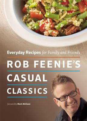 Rob Feenie's Casual Classics: Everyday Recipes for Family and Friends Cover Image