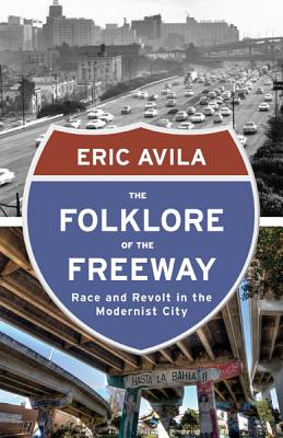The Folklore of the Freeway: Race and Revolt in the Modernist City (A Quadrant Book) Cover Image