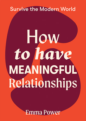 How to Have Meaningful Relationships (Survive the Modern World) cover