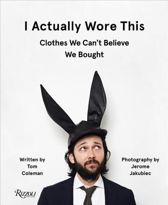 I Actually Wore This: Clothes We Can't Believe We Bought Cover Image