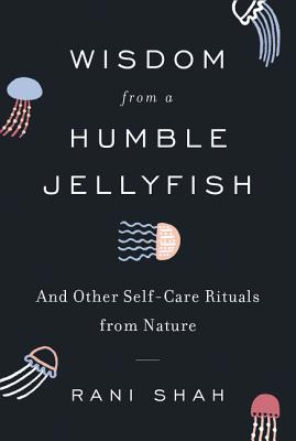 Wisdom from a Humble Jellyfish: And Other Self-Care Rituals from Nature Cover Image